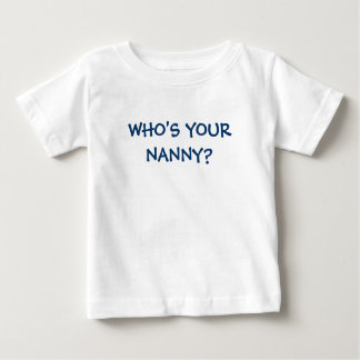 WHO'S YOUR NANNY? INFANT T-SHIRT