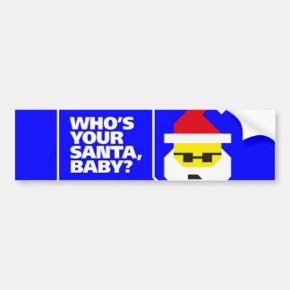 Who's Your Santa, Baby? Bumper Sticker