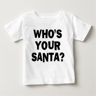 Who's Your Santa? Baby T-Shirt