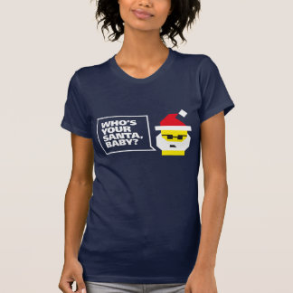 Who's Your Santa, Baby? T-Shirt