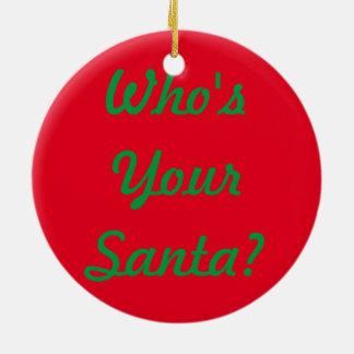 Who's your Santa button Ceramic Ornament