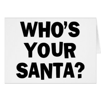 Who's Your Santa? Greeting Card