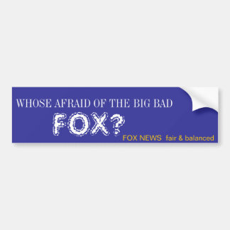 WHOSE AFRAID OF THE BIG BAD , FOX? BUMPER STICKER