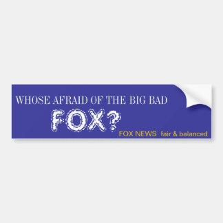 WHOSE AFRAID OF THE BIG BAD , FOX? CAR BUMPER STICKER