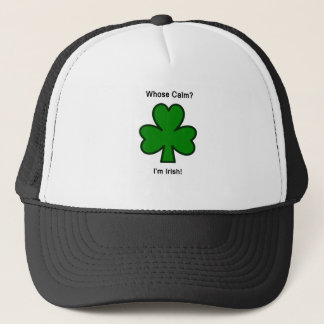 Whose Calm?  I'm Irish? Trucker Hat