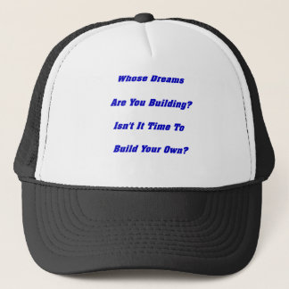 Whose Dreams Are You Building?  Gifts, Gear Trucker Hat