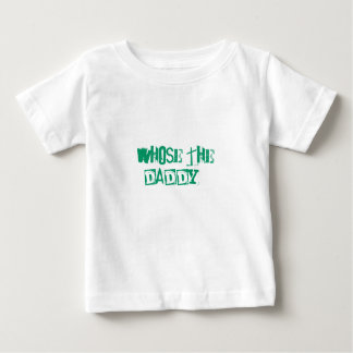 Whose the daddy? tshirt