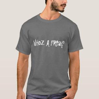 WHOZ A FREaK? T-Shirt