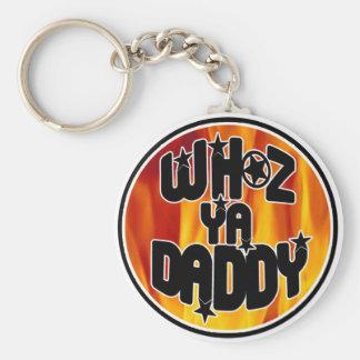 WHOZ YA DADDY Keychain! Keychain