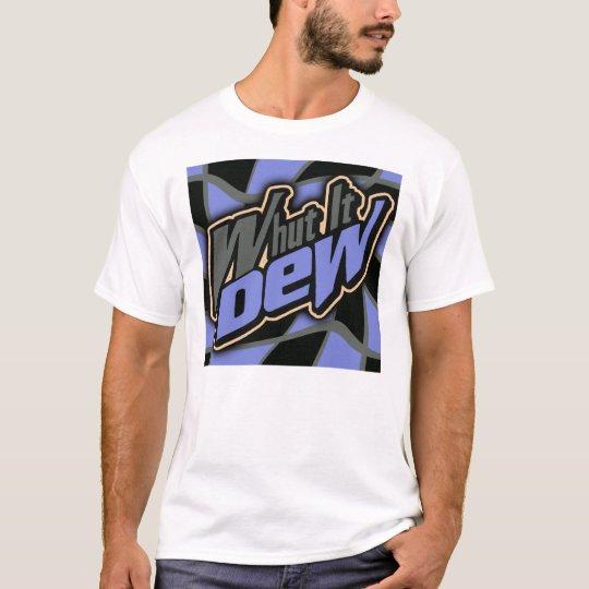 Whut It Dew? -- T-Shirt