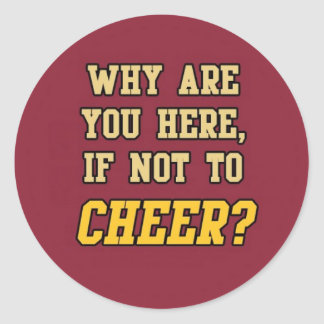 Why ae you here, if not to cheer? classic round sticker