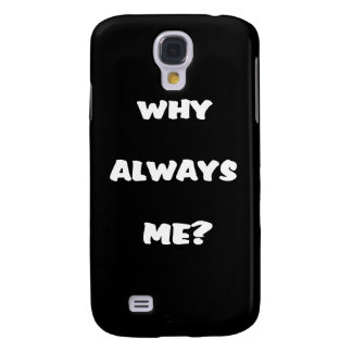 Why always me? Funny saying gifts Samsung Galaxy S4 Cover