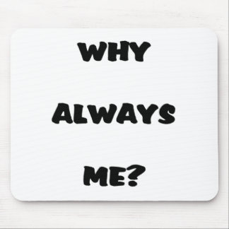 Why Always Me? Humorous Saying Gifts Mouse Pad