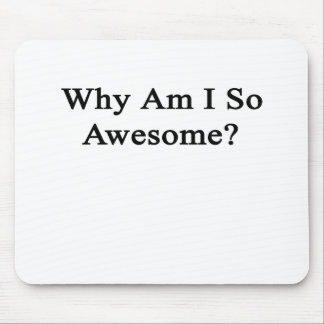 Why Am I So Awesome? Mouse Pad
