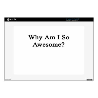"""Why Am I So Awesome? Skin For 15"""" Laptop"""