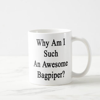 Why Am I Such An Awesome Bagpiper? Coffee Mug