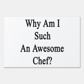 Why Am I Such An Awesome Chef? Lawn Signs