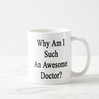 Why Am I Such An Awesome Doctor? Coffee Mug