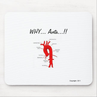 WHY...Aorta....!! Mouse Pad