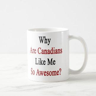 Why Are Canadians Like Me So Awesome? Classic White Coffee Mug