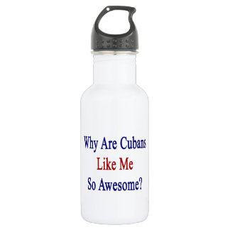 Why Are Cubans Like Me So Awesome? 18oz Water Bottle