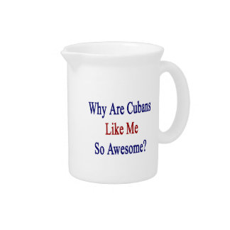 Why Are Cubans Like Me So Awesome? Beverage Pitcher