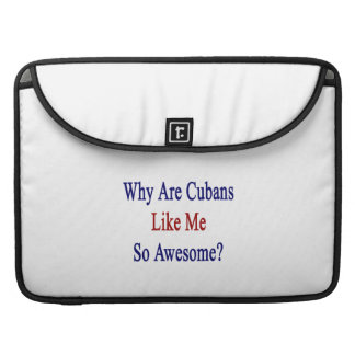 Why Are Cubans Like Me So Awesome? MacBook Pro Sleeves
