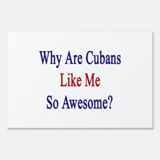 Why Are Cubans Like Me So Awesome? Yard Signs