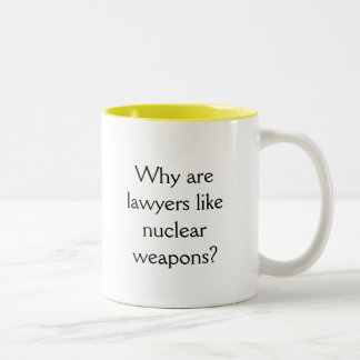 Why are lawyers like nuclear weapons? Two-Tone coffee mug
