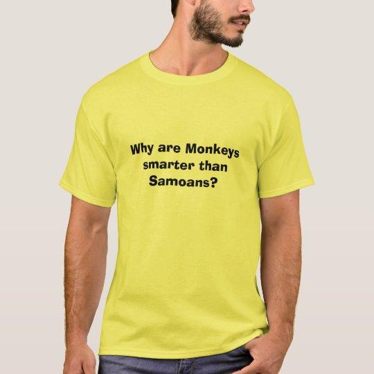 Why are Monkeys smarter than Samoans? T-Shirt