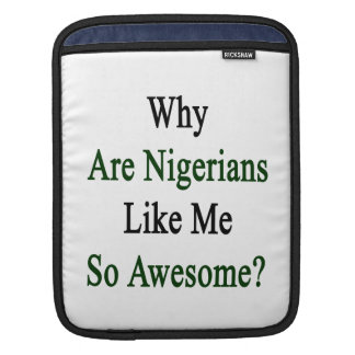 Why Are Nigerians Like Me So Awesome? iPad Sleeves