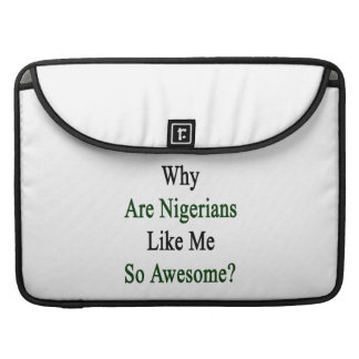 Why Are Nigerians Like Me So Awesome? Sleeve For MacBooks