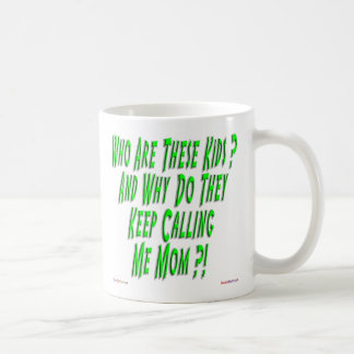 Why Are They Calling Me Mom Mug