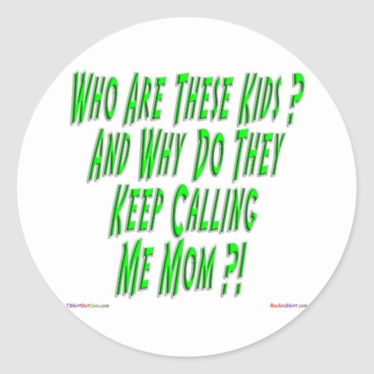 Why Are They Calling Me Mom Sticker