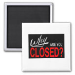 Why Are You Closed? Fridge Magnets