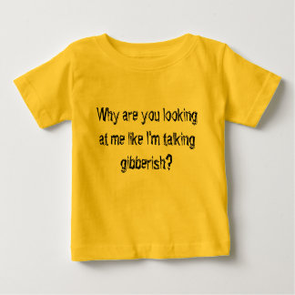 Why are you looking at me like I'm talking gibb... Infant T-shirt
