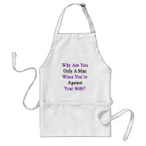 Why Are You Only A Man When You're Against Your Wi Adult Apron
