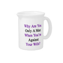 Why Are You Only A Man When You're Against Your Wi Drink Pitcher