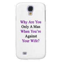 Why Are You Only A Man When You're Against Your Wi Galaxy S4 Cover