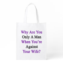 Why Are You Only A Man When You're Against Your Wi Grocery Bag