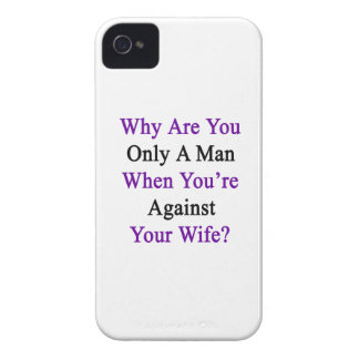 Why Are You Only A Man When You're Against Your Wi iPhone 4 Cover