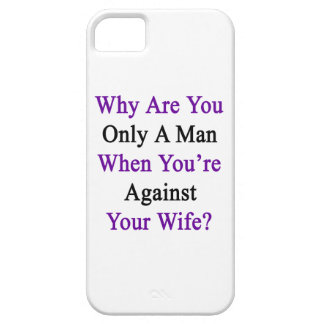 Why Are You Only A Man When You're Against Your Wi iPhone SE/5/5s Case