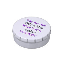 Why Are You Only A Man When You're Against Your Wi Jelly Belly Candy Tin