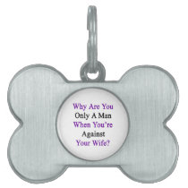Why Are You Only A Man When You're Against Your Wi Pet Name Tag