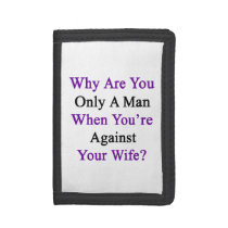 Why Are You Only A Man When You're Against Your Wi Tri-fold Wallet