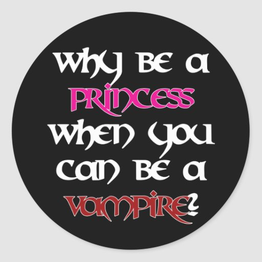 Why be a princess... [Black] Classic Round Sticker