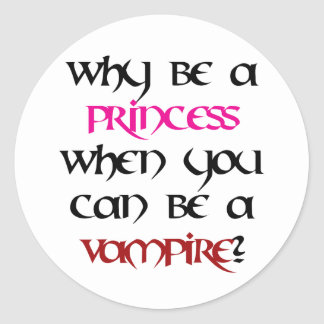 Why be a princess... classic round sticker