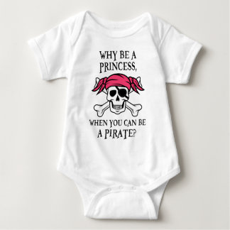 Why Be a Princess, When You Can Be A Pirate? Baby Bodysuit