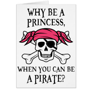 Why Be a Princess, When You Can Be A Pirate? Card