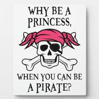 Why Be a Princess, When You Can Be A Pirate? Plaque